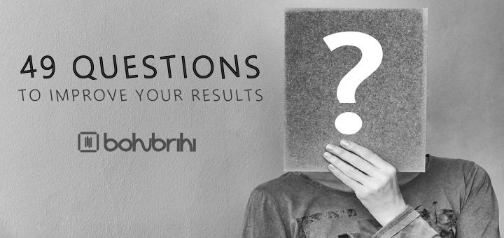 49 QUESTIONS TO IMPROVE YOUR RESULTS