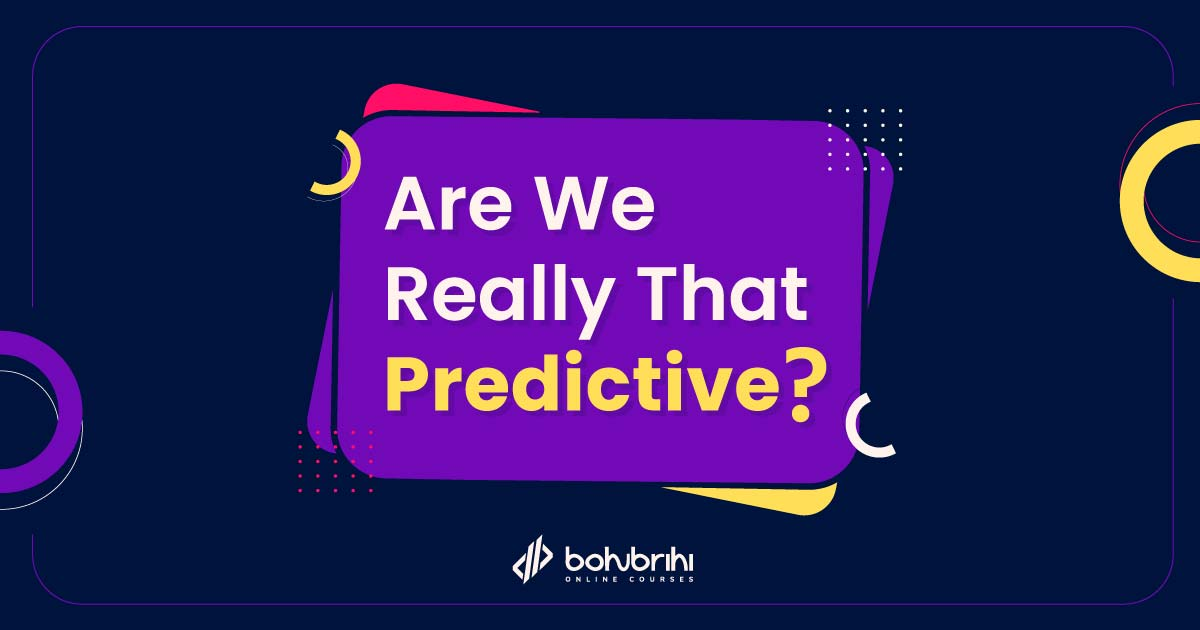 Are We Really That Predictive?